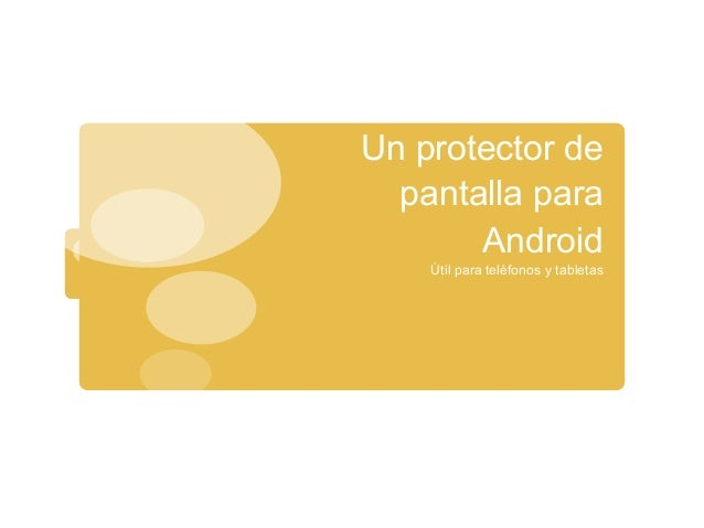 Un protector depantalla paraAndroidÚtil para teléfonos y tabletas