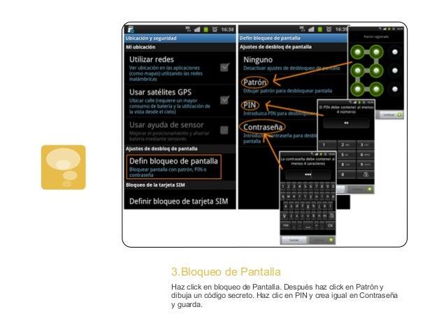 3.Bloqueo de PantallaHaz click en bloqueo de Pantalla. Después haz click en Patrón ydibuja un código secreto. Haz clic en ...