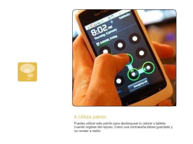 4.Utiliza patrónPuedes utilizar este patrón para desbloquear tu celular o tabletacuando regrese del reposo. Como una contr...