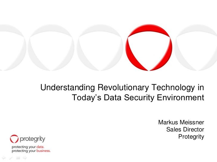 Understanding Revolutionary Technology in       Today's Data Security Environment                             Markus Meiss...