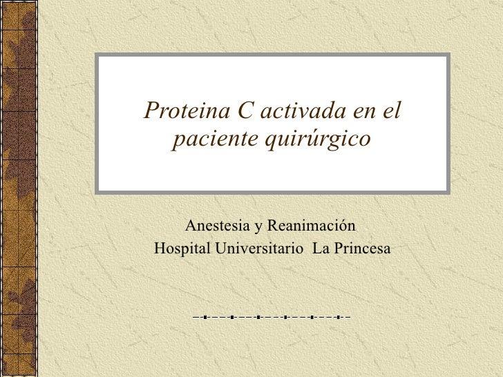 Proteina C activada en el paciente quirúrgico Anestesia y Reanimación  Hospital Universitario  La Princesa