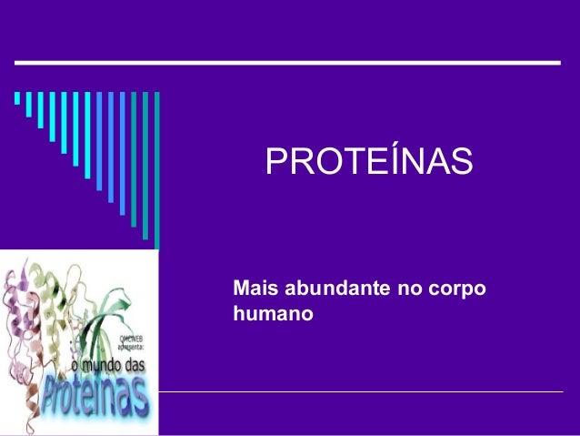 PROTEÍNAS Mais abundante no corpo humano