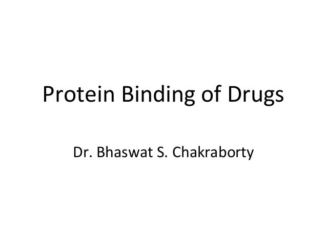 Protein Binding of Drugs Dr. Bhaswat S. Chakraborty