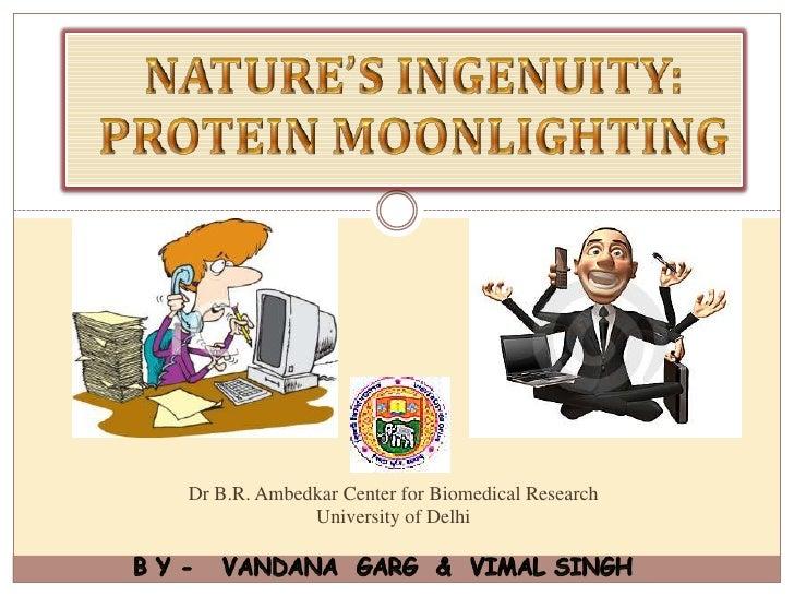 NATURE'S INGENUITY: PROTEIN MOONLIGHTING<br />Dr B.R. Ambedkar Center for Biomedical ResearchUniversity of Delhi<br />B Y...