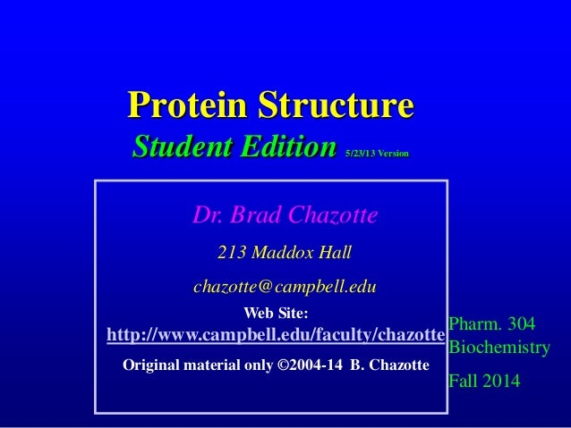 Protein Structure Student Edition 5/23/13 Version Pharm. 304 Biochemistry Fall 2014 Dr. Brad Chazotte 213 Maddox Hall chaz...