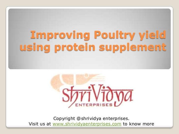 Improving Poultry yieldusing protein supplement             Copyright @shrividya enterprises. Visit us at www.shrividyaent...
