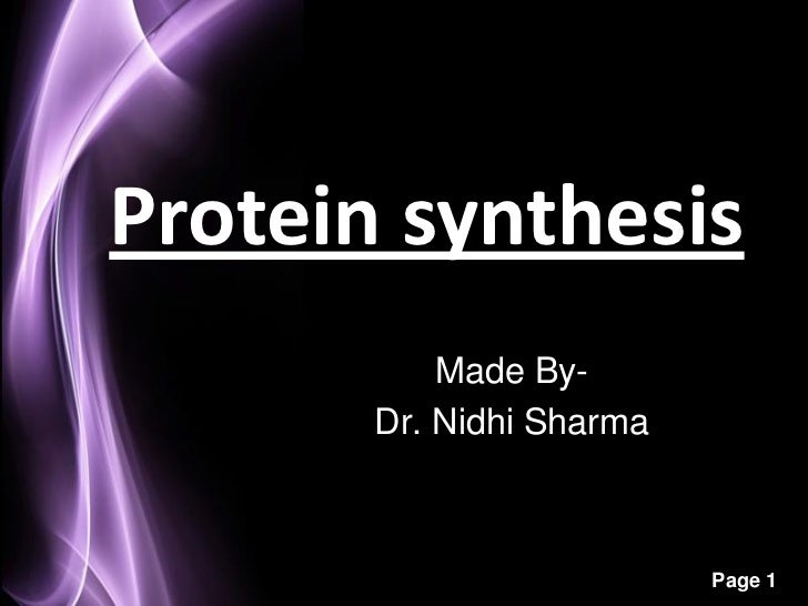Protein synthesis           Made By-       Dr. Nidhi Sharma                          Page 1