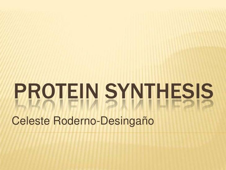 PROTEIN SYNTHESIS<br />Celeste Roderno-Desingaño<br />