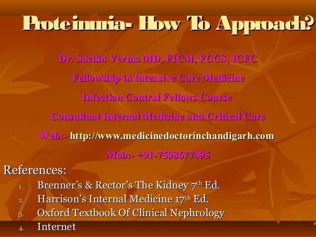 Proteinuria- H T Approach?                 ow o           Dr. Sachin Verma MD, FICM, FCCS, ICFC              Fellowship in...