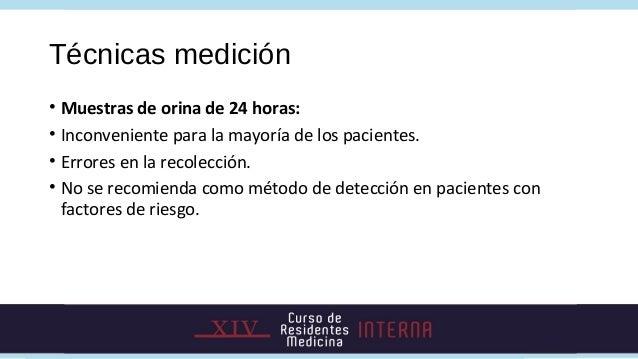 Que solicitar• Guías KDOQI, recomiendan ACR (cociente albúmina/creatinina) para  diagnóstico y seguimiento en adultos.• Me...