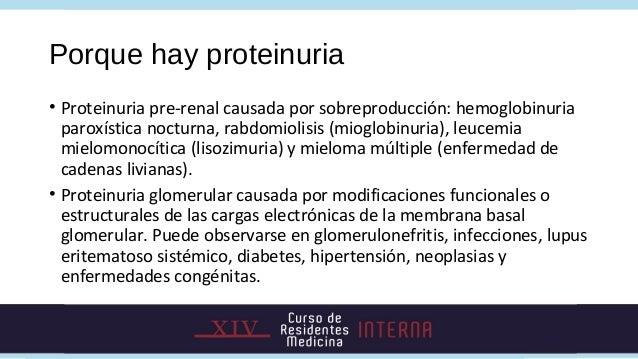 Porque hay proteinuria• Proteinuria pre-renal causada por sobreproducción: hemoglobinuria  paroxística nocturna, rabdomiol...