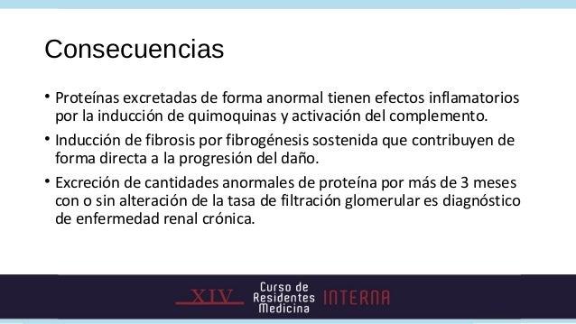 Consecuencias• Proteínas excretadas de forma anormal tienen efectos inflamatorios  por la inducción de quimoquinas y activ...