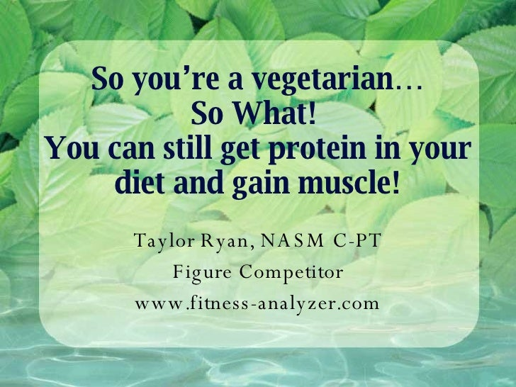 So you're a vegetarian… So What!  You can still get protein in your diet and gain muscle! Taylor Ryan, NASM C-PT Figure Co...