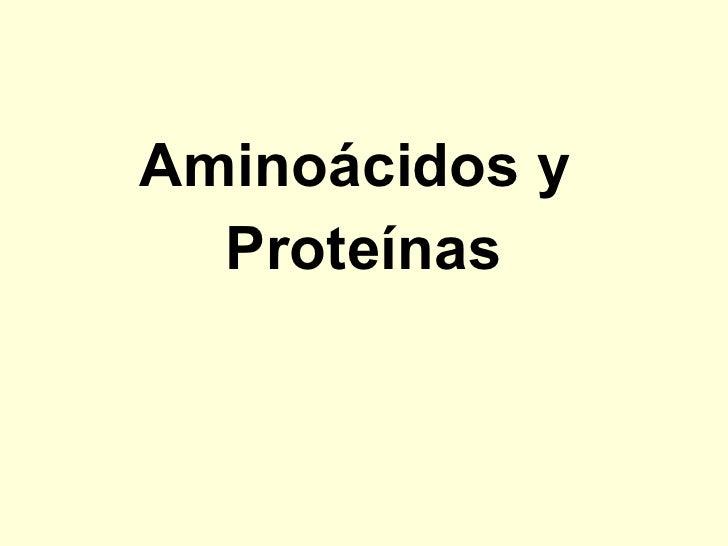 <ul><li>Aminoácidos y  </li></ul><ul><li>Proteínas </li></ul>