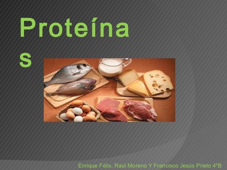 Proteínas Enrique Félix, Raúl Moreno Y Francisco Jesús Prieto 4ºB