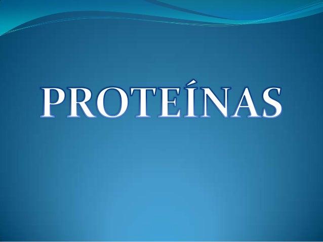 Proteínas  Son moléculas las orgánicas más abundantes en las  células, constituyendo el 50 % o más de su peso en  seco.