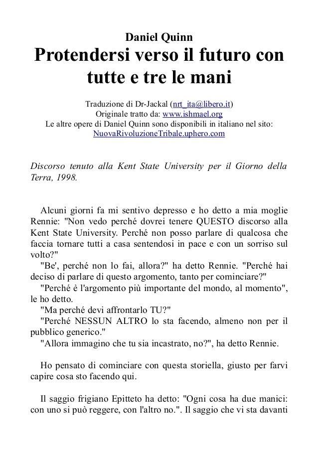 Daniel QuinnProtendersi verso il futuro con      tutte e tre le mani                Traduzione di Dr-Jackal (nrt_ita@liber...