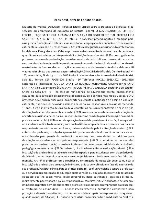 LEI Nº 5.531, DE 27 DE AGOSTO DE 2015. (Autoria do Projeto: Deputado Professor Israel) Dispõe sobre a proteção ao professo...