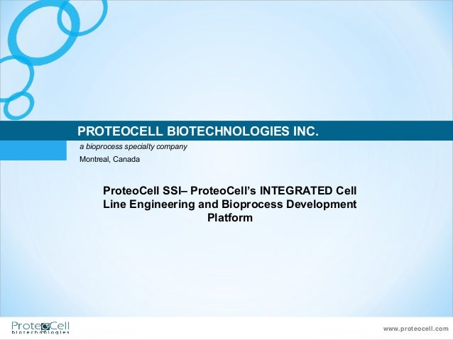 www.proteocell.comPROTEOCELL BIOTECHNOLOGIES INC.a bioprocess specialty companyMontreal, CanadaProteoCell SSI– ProteoCell'...