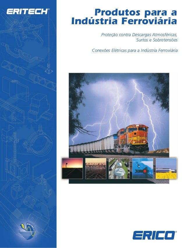 Produtos para a  Indústria Ferroviária  Proteção contra Descargas Atmosféricas,  Surtos e Sobretensões  Conexões Elétricas...