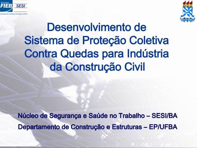 Desenvolvimento de Sistema de Proteção Coletiva Contra Quedas para Indústria da Construção Civil Núcleo de Segurança e Saú...