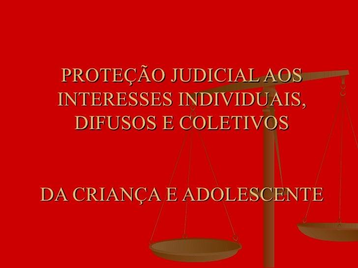 PROTEÇÃO JUDICIAL AOS INTERESSES INDIVIDUAIS, DIFUSOS E COLETIVOS DA CRIANÇA E ADOLESCENTE