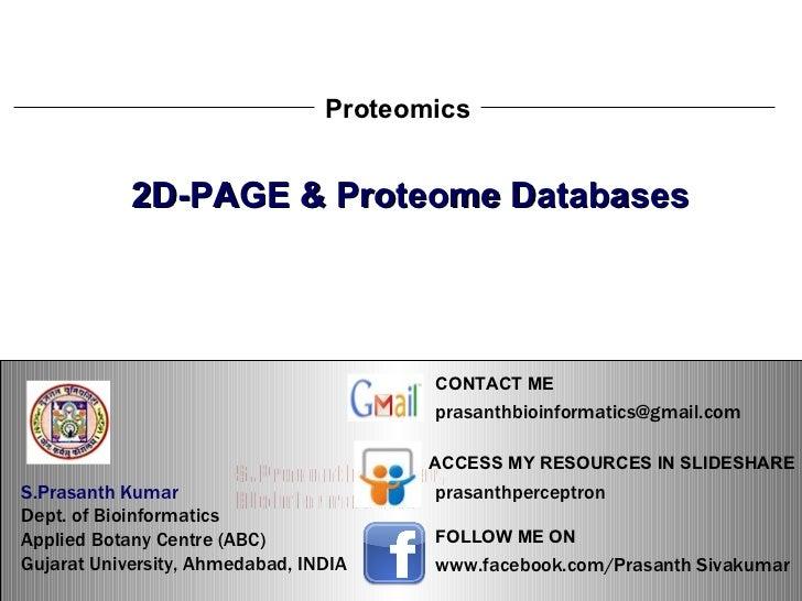 S.Prasanth Kumar, Bioinformatician Proteomics 2D-PAGE & Proteome Databases S.Prasanth Kumar   Dept. of Bioinformatics  App...