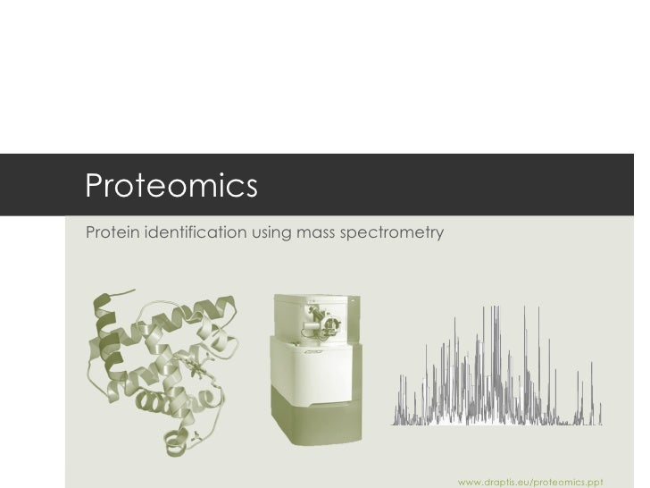 Proteomics Protein identification using mass spectrometry www.draptis.eu/proteomics.ppt