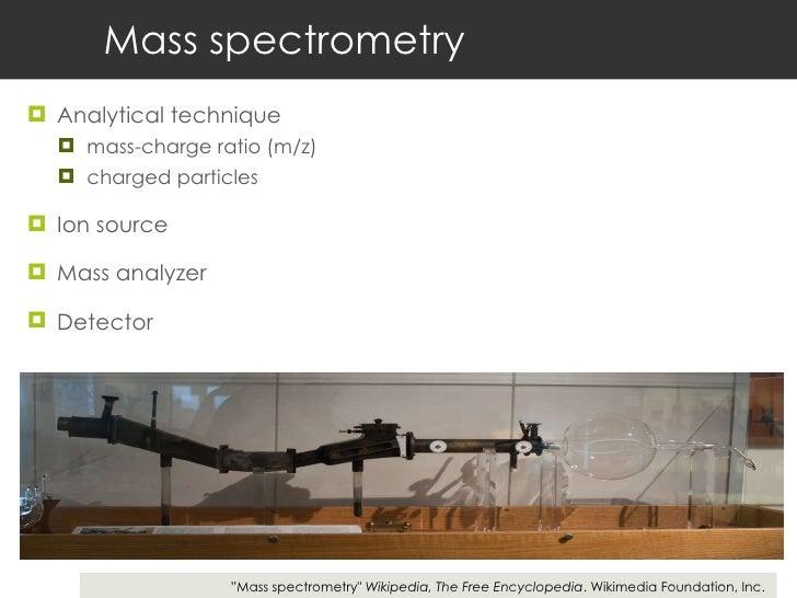 Mass spectrometry <ul><li>Analytical technique </li></ul><ul><ul><li>mass-charge ratio (m/z) </li></ul></ul><ul><ul><li>ch...