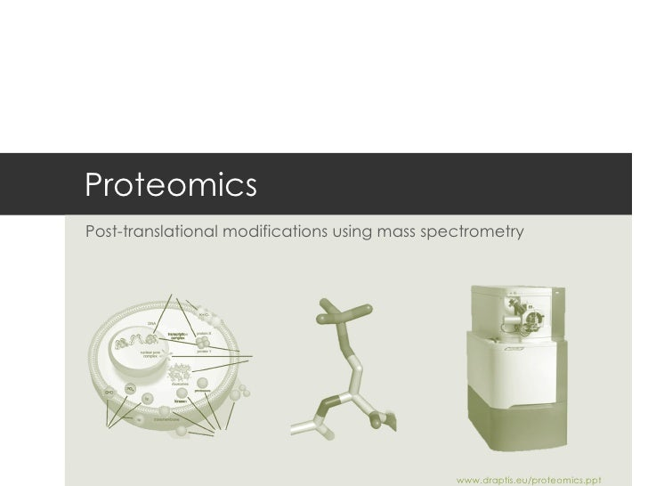 Proteomics Post-translational modifications using mass spectrometry www.draptis.eu/proteomics.ppt