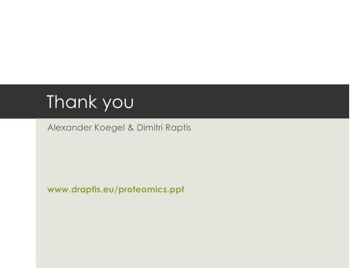 Thank you Alexander Koegel & Dimitri Raptis www.draptis.eu / proteomics.ppt