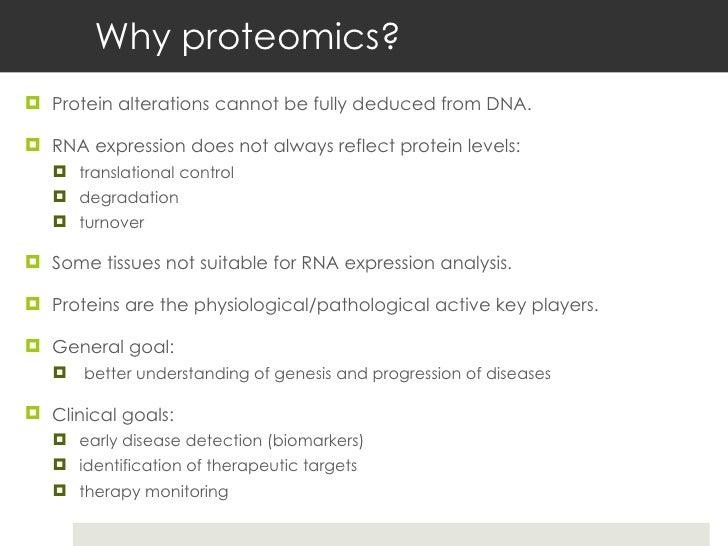 Why proteomics? <ul><li>Protein alterations cannot be fully deduced from DNA. </li></ul><ul><li>RNA expression does not al...