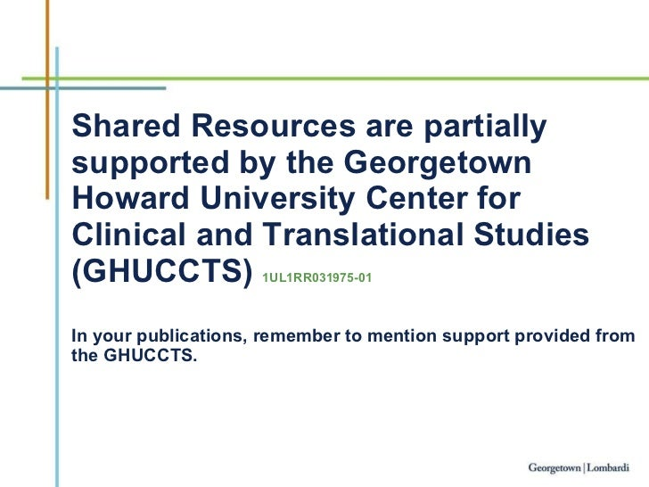 Shared Resources are partially supported by the Georgetown Howard University Center for Clinical and Translational Studies...