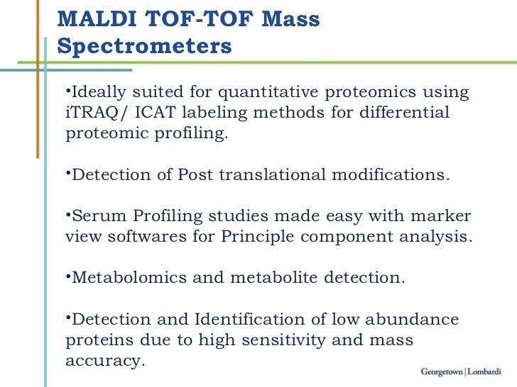 MALDI TOF-TOF Mass Spectrometers <ul><li>Ideally suited for quantitative proteomics using iTRAQ/ ICAT labeling methods for...