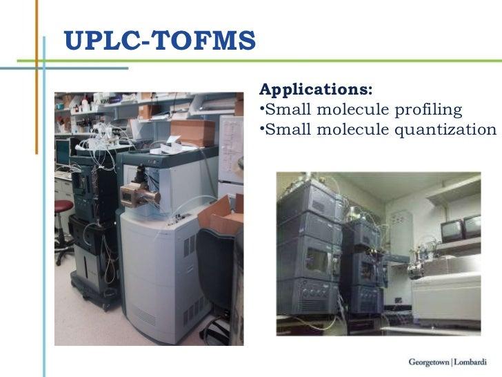 UPLC-TOFMS <ul><li>Applications: </li></ul><ul><li>Small molecule profiling </li></ul><ul><li>Small molecule quantization ...