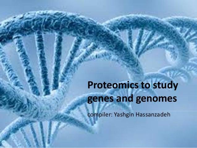 5Proteomics to studygenes and genomescompiler: Yashgin Hassanzadeh