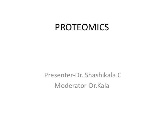 PROTEOMICS Presenter-Dr. Shashikala C Moderator-Dr.Kala