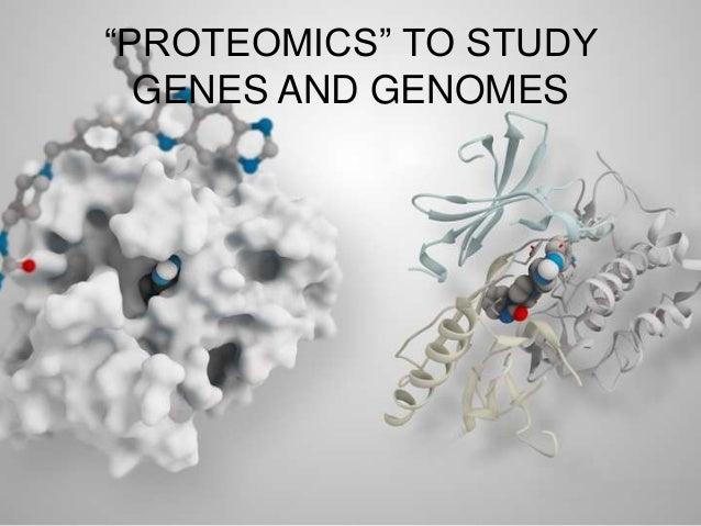 """PROTEOMICS"" TO STUDY GENES AND GENOMES"