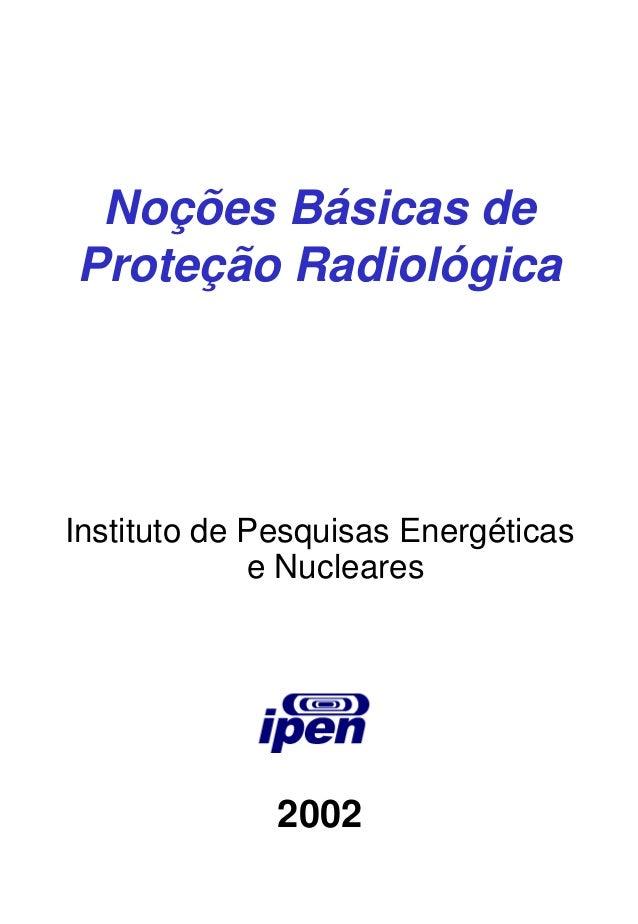 Noções Básicas de Proteção Radiológica Instituto de Pesquisas Energéticas e Nucleares 2002