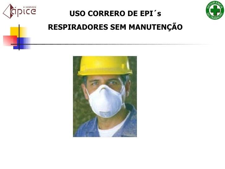 USO CORRERO DE EPI´s RESPIRADORES SEM MANUTENÇÃO