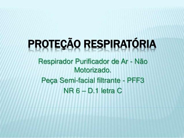 PROTEÇÃO RESPIRATÓRIA Respirador Purificador de Ar - Não Motorizado. Peça Semi-facial filtrante - PFF3 NR 6 – D.1 letra C
