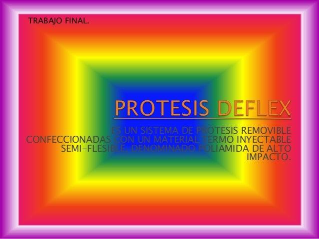 ES UN SISTEMA DE PROTESIS REMOVIBLECONFECCIONADAS CON UN MATERIAL TERMO INYECTABLESEMI-FLESIBLE, DENOMINADO POLIAMIDA DE A...