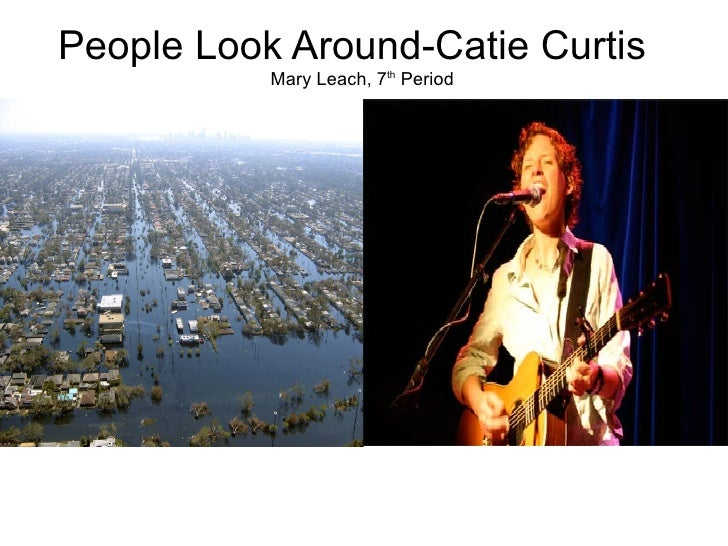 People Look Around-Catie Curtis s Mary Leach, 7 th  Period