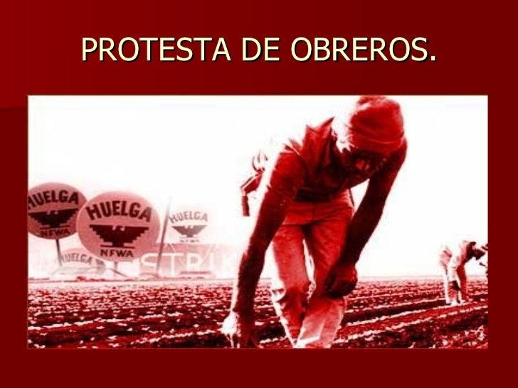 PROTESTA DE OBREROS. Hecha por: Señor Leal