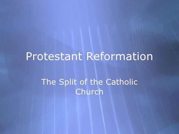 Protestant Reformation The Split of the Catholic Church