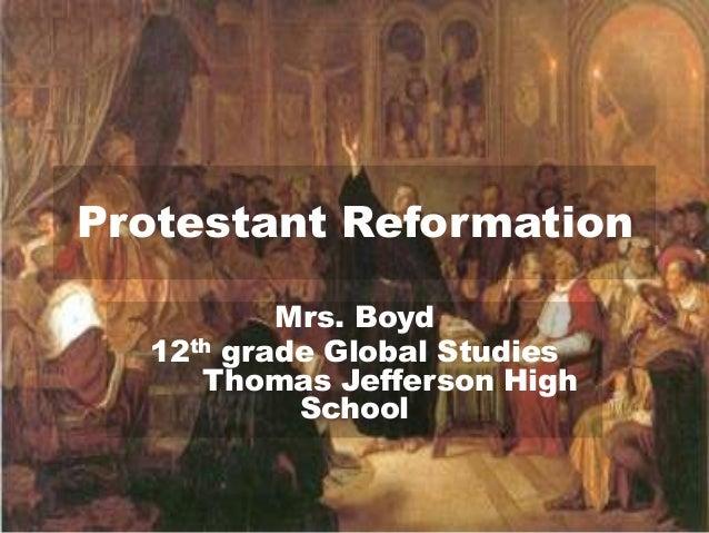 Protestant Reformation          Mrs. Boyd  12th grade Global Studies     Thomas Jefferson High           School