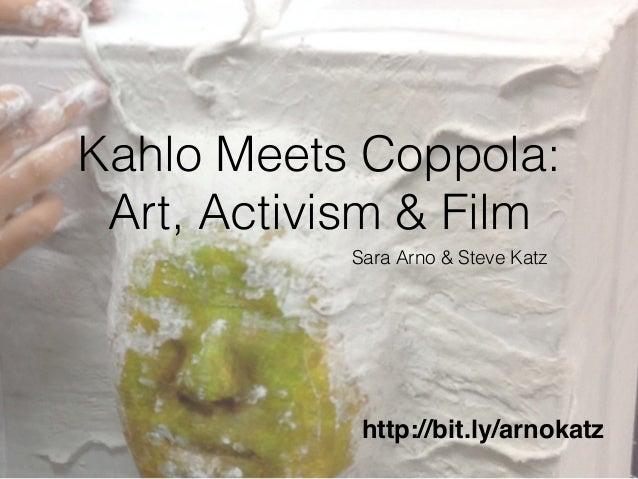 Kahlo Meets Coppola: Art, Activism & Film Sara Arno & Steve Katz http://bit.ly/arnokatz