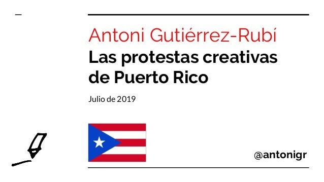 Antoni Gutiérrez-Rubí Las protestas creativas de Puerto Rico Julio de 2019 @antonigr