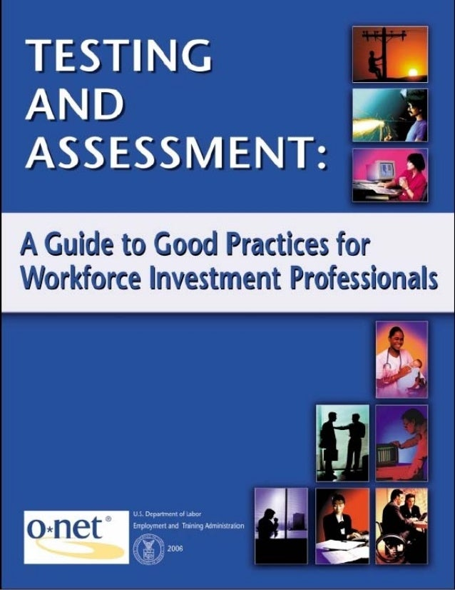 TESTING AND ASSESSMENT:  A GUIDE TO GOOD PRACTICES FOR           WORKFORCE INVESTMENT                       PROFESSIONALSU...
