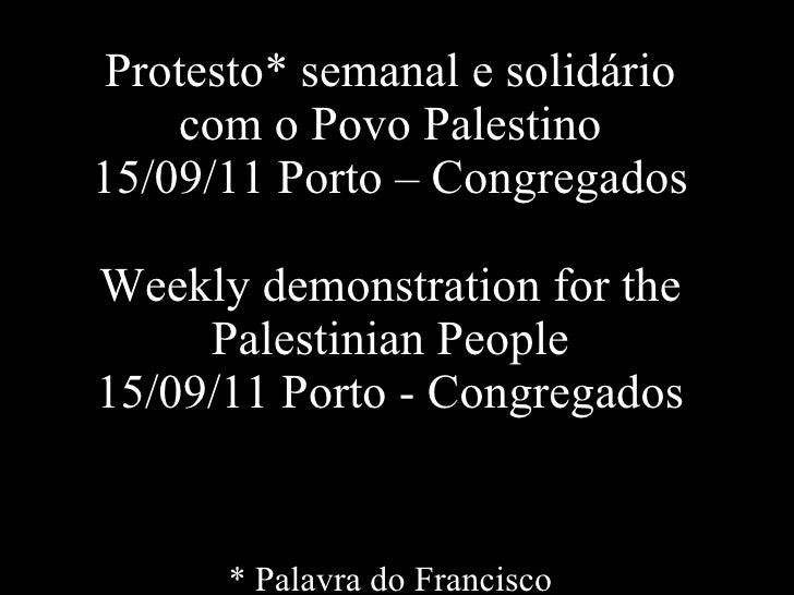 Protesto* semanal e solidário com o Povo Palestino 15/09/11 Porto – Congregados Weekly demonstration for the Palestinian P...